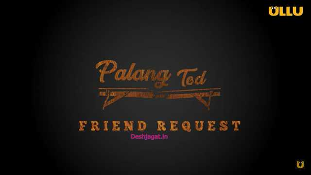 Friend Request Palang Tod Ullu Cast : Real Name, Actress, Watch Online