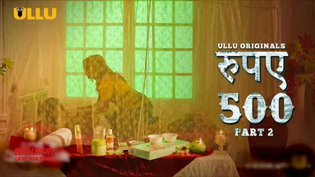 Rupay 500 Part 2 Ullu Cast : Wiki, Actress Name, Roles, Watch Online