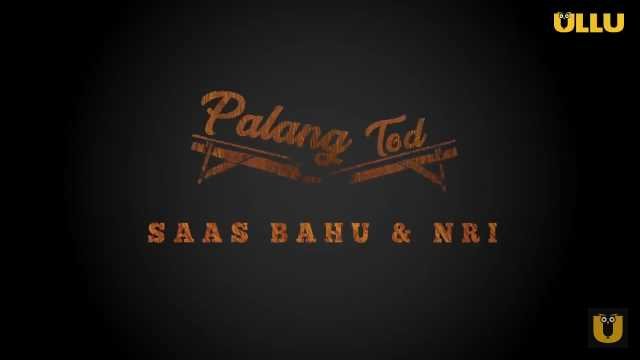 Saas Bahu & Nri Palang Tod (Ullu) Cast: Actress, Roles, Wiki, Online Watch